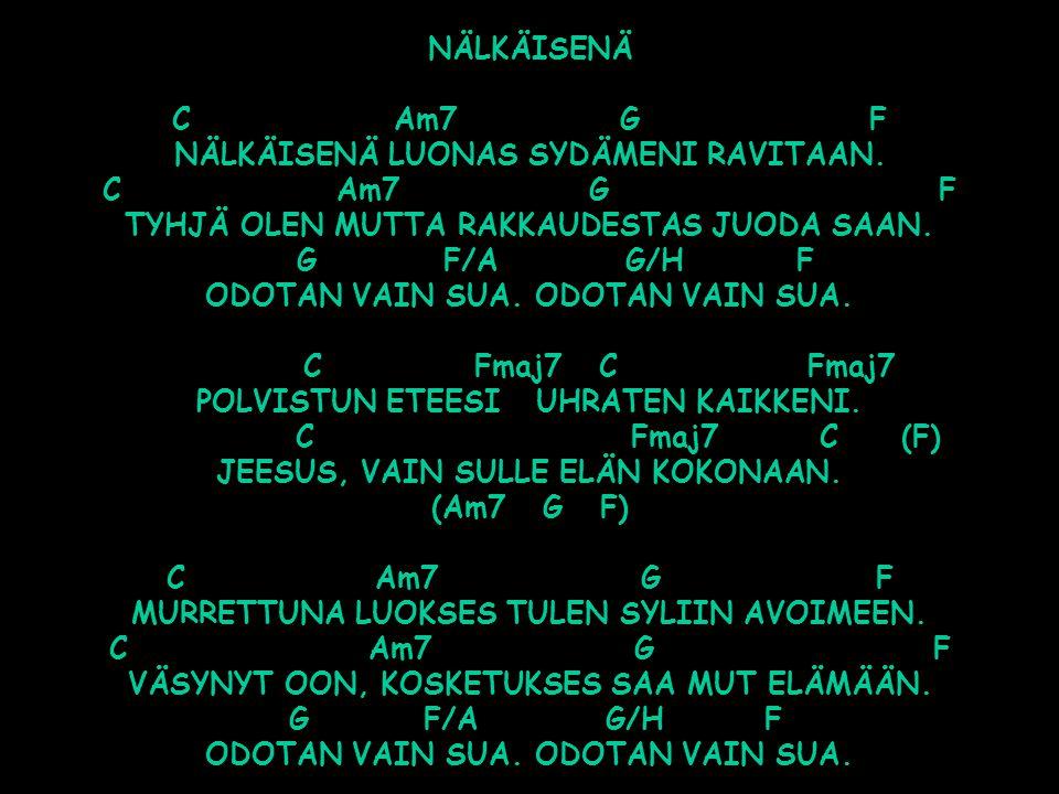 NÄLKÄISENÄ C Am7 G F NÄLKÄISENÄ LUONAS SYDÄMENI RAVITAAN