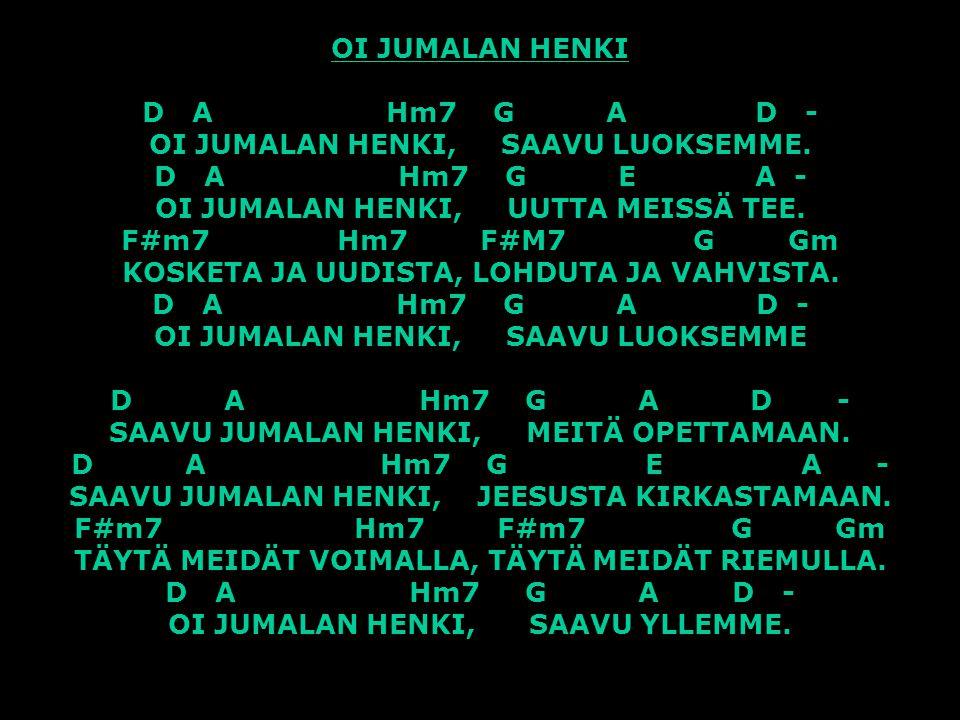 OI JUMALAN HENKI D A Hm7 G A D - OI JUMALAN HENKI, SAAVU LUOKSEMME