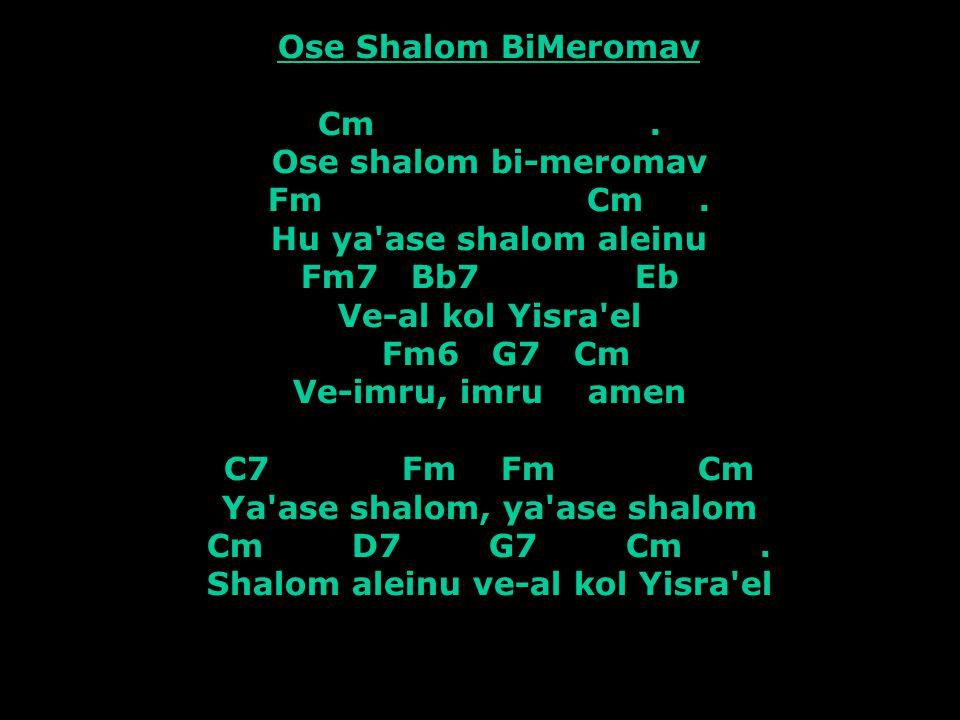 Ose Shalom BiMeromav Cm. Ose shalom bi-meromav Fm Cm