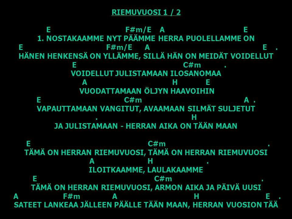 RIEMUVUOSI 1 / 2 E F#m/E A E 1.