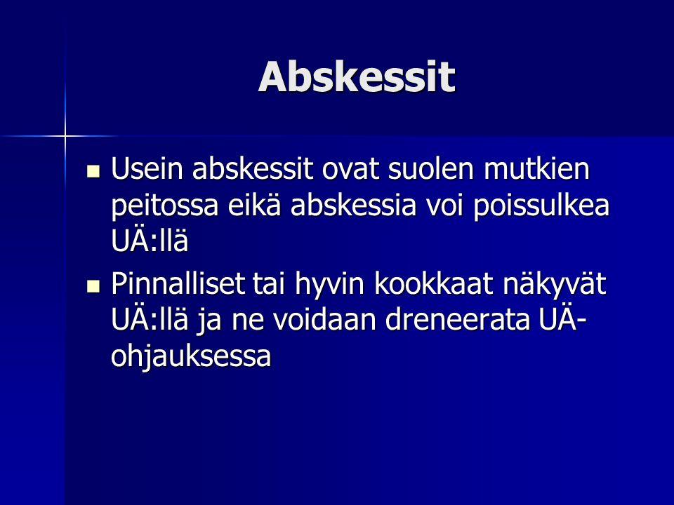 Abskessit Usein abskessit ovat suolen mutkien peitossa eikä abskessia voi poissulkea UÄ:llä.