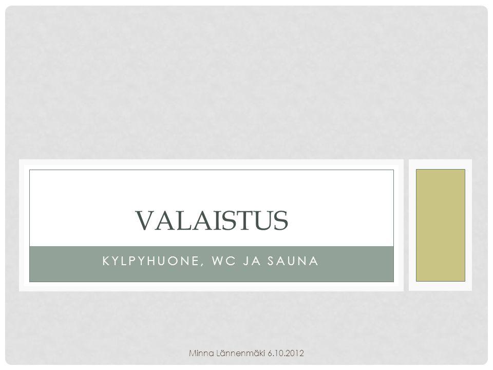 VALAISTUS KYLPYHUONE, WC JA SAUNA Minna Lännenmäki 6.10.2012