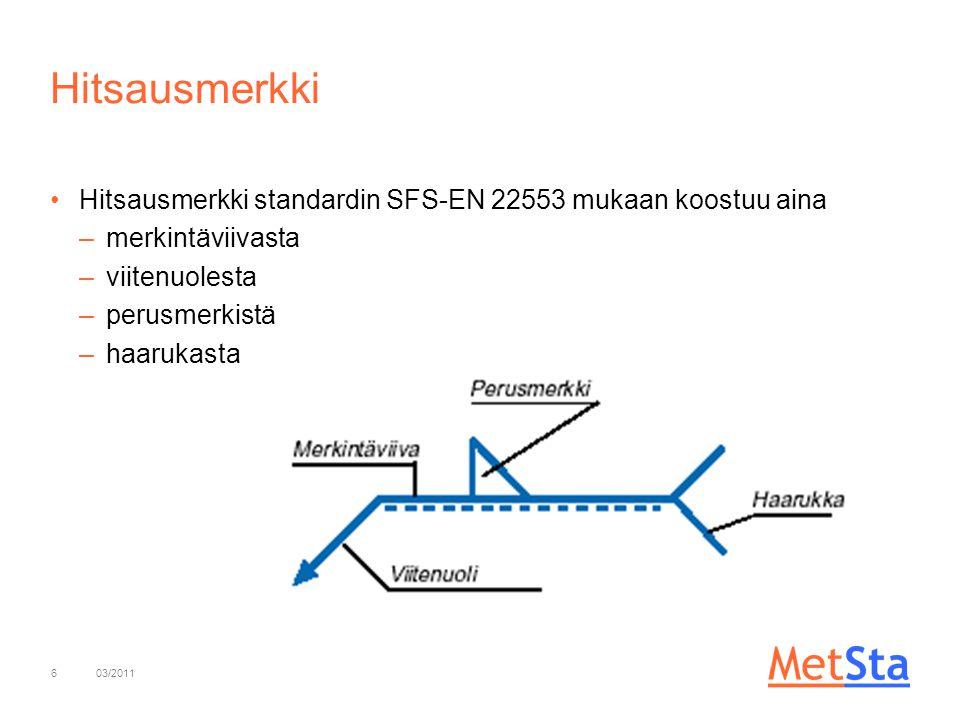 Hitsausmerkki Hitsausmerkki standardin SFS-EN 22553 mukaan koostuu aina. merkintäviivasta. viitenuolesta.