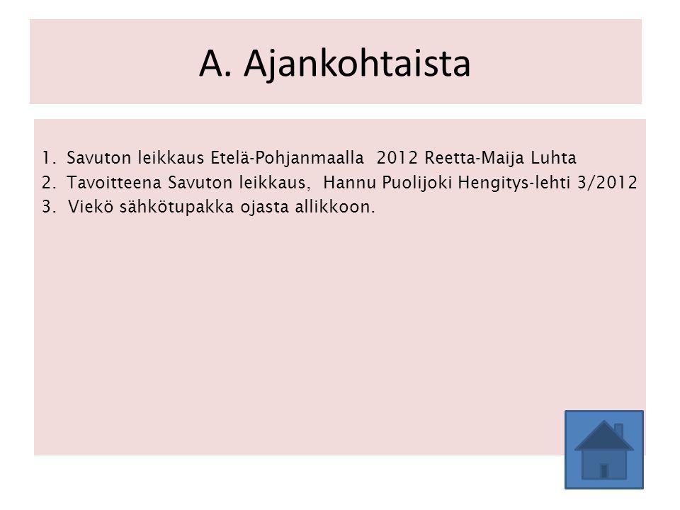 A. Ajankohtaista Savuton leikkaus Etelä-Pohjanmaalla 2012 Reetta-Maija Luhta. Tavoitteena Savuton leikkaus, Hannu Puolijoki Hengitys-lehti 3/2012.