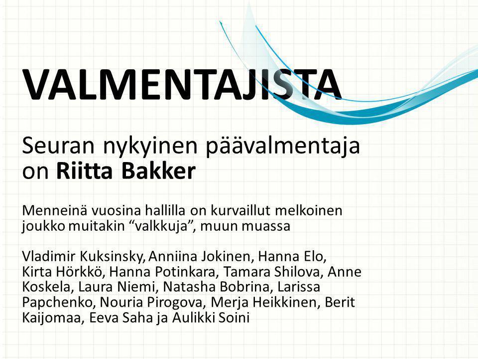 VALMENTAJISTA Seuran nykyinen päävalmentaja on Riitta Bakker