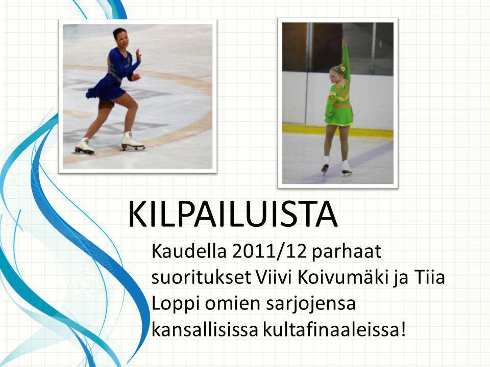KILPAILUISTA Kaudella 2011/12 parhaat suoritukset Viivi Koivumäki ja Tiia Loppi omien sarjojensa kansallisissa kultafinaaleissa!