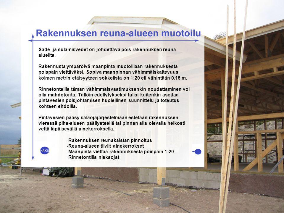 Sade- ja sulamisvedet on johdettava pois rakennuksen reuna-alueilta.