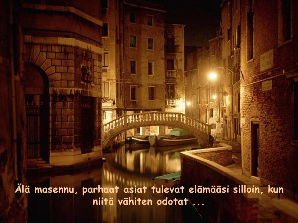 Älä masennu, parhaat asiat tulevat elämääsi silloin, kun niitä vähiten odotat ...