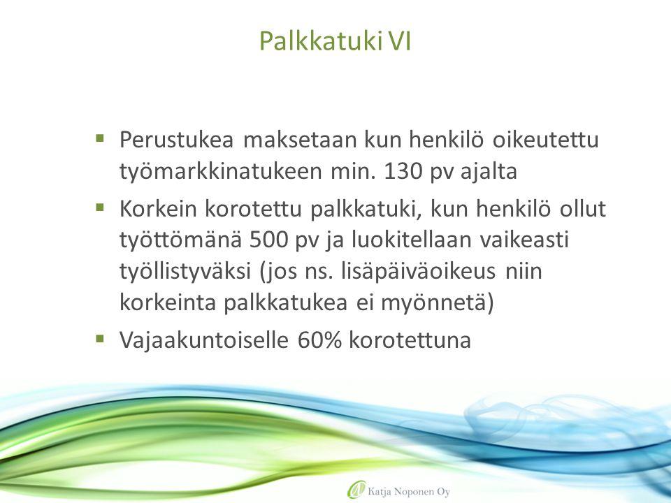 Palkkatuki VI Perustukea maksetaan kun henkilö oikeutettu työmarkkinatukeen min. 130 pv ajalta.