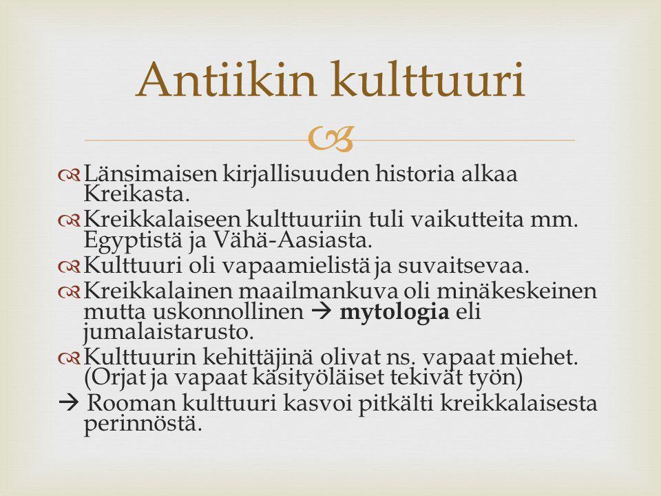 Antiikin kulttuuri Länsimaisen kirjallisuuden historia alkaa Kreikasta. Kreikkalaiseen kulttuuriin tuli vaikutteita mm. Egyptistä ja Vähä-Aasiasta.