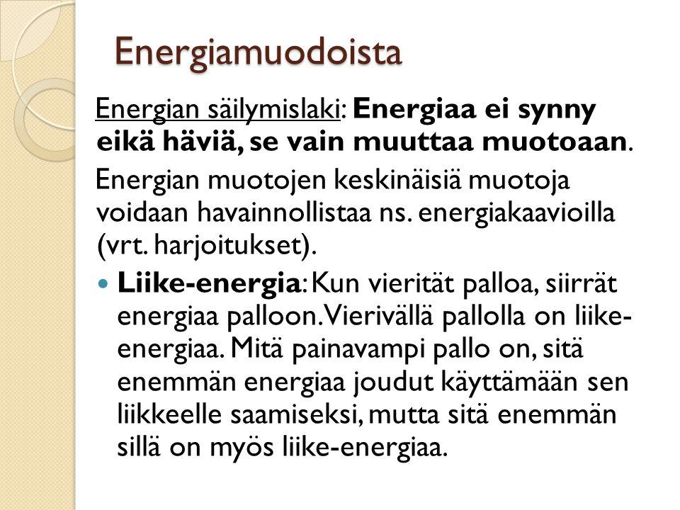 Energiamuodoista Energian säilymislaki: Energiaa ei synny eikä häviä, se vain muuttaa muotoaan.