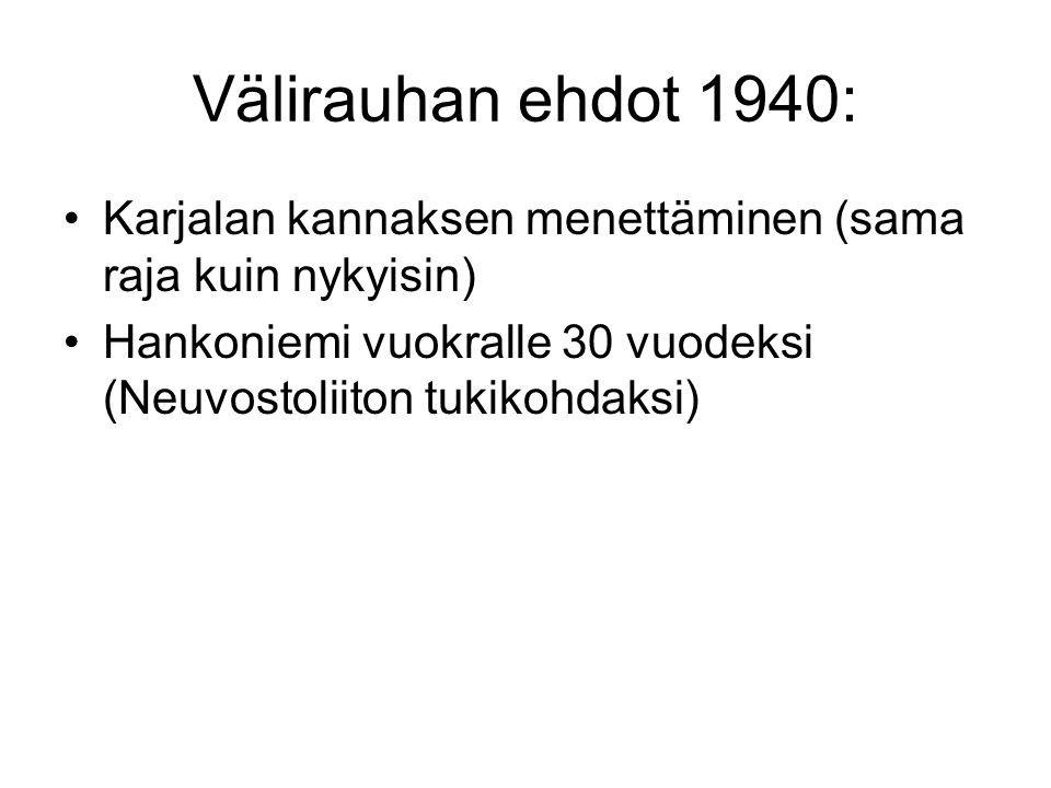 Välirauhan ehdot 1940: Karjalan kannaksen menettäminen (sama raja kuin nykyisin) Hankoniemi vuokralle 30 vuodeksi (Neuvostoliiton tukikohdaksi)