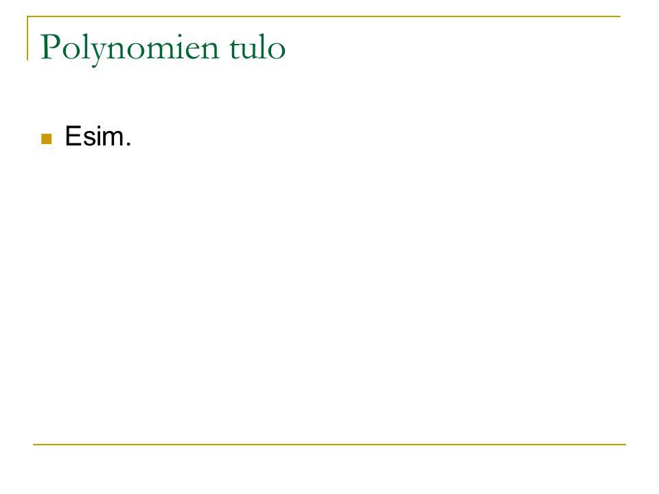 Polynomien tulo Esim.