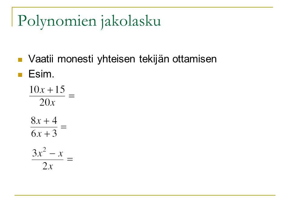 Polynomien jakolasku Vaatii monesti yhteisen tekijän ottamisen Esim.