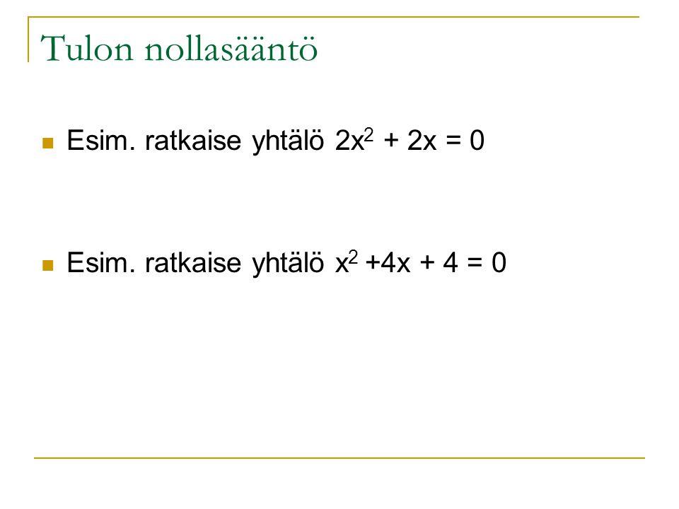 Tulon nollasääntö Esim. ratkaise yhtälö 2x2 + 2x = 0