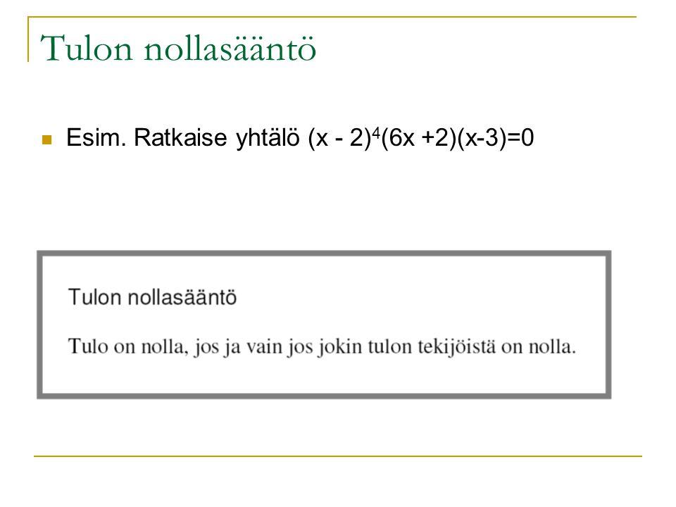 Tulon nollasääntö Esim. Ratkaise yhtälö (x - 2)4(6x +2)(x-3)=0