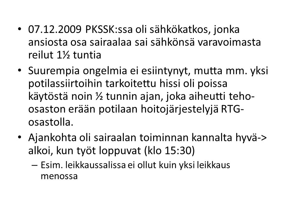 07.12.2009 PKSSK:ssa oli sähkökatkos, jonka ansiosta osa sairaalaa sai sähkönsä varavoimasta reilut 1½ tuntia