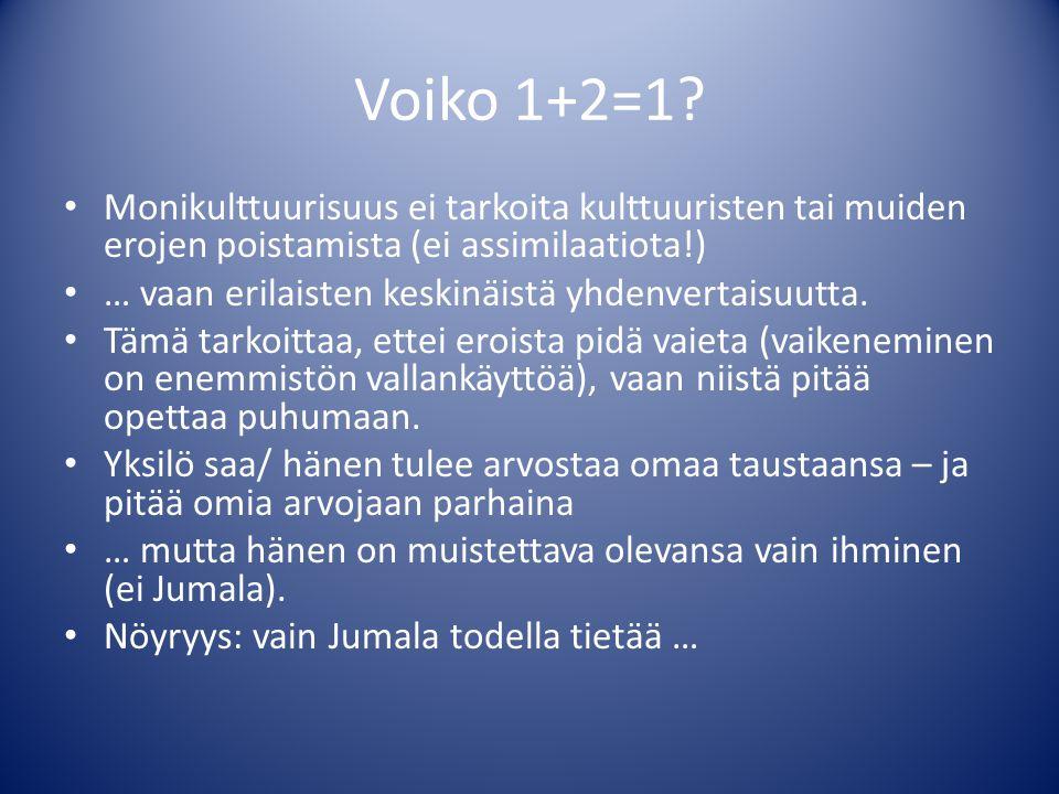 Voiko 1+2=1 Monikulttuurisuus ei tarkoita kulttuuristen tai muiden erojen poistamista (ei assimilaatiota!)