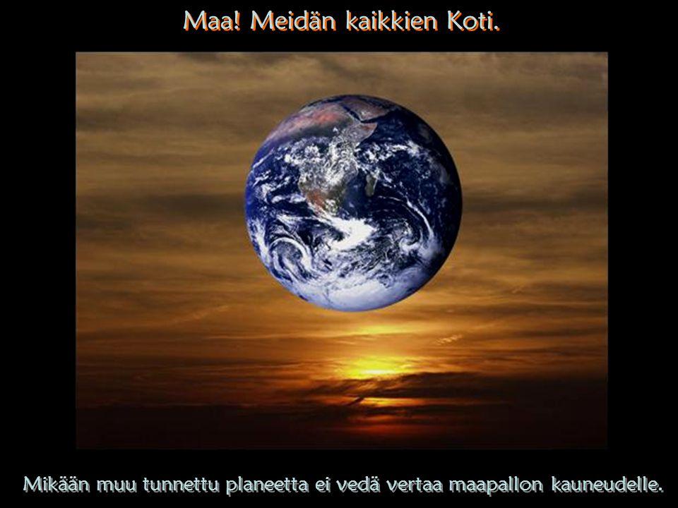 Maa! Meidän kaikkien Koti.
