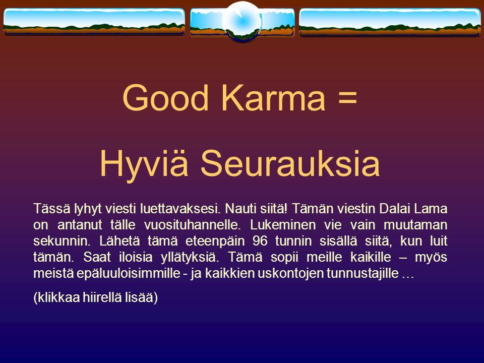 Good Karma = Hyviä Seurauksia