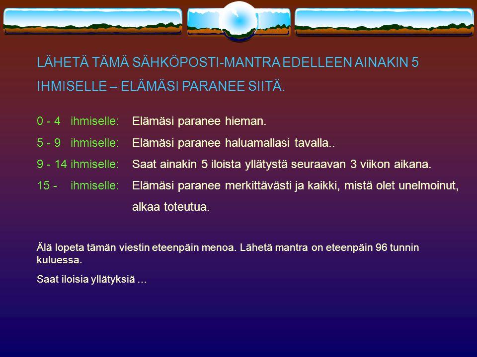 LÄHETÄ TÄMÄ SÄHKÖPOSTI-MANTRA EDELLEEN AINAKIN 5