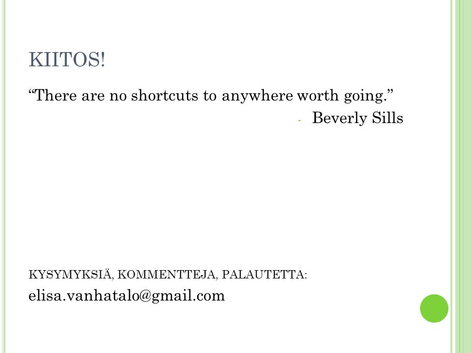 KIITOS! There are no shortcuts to anywhere worth going.