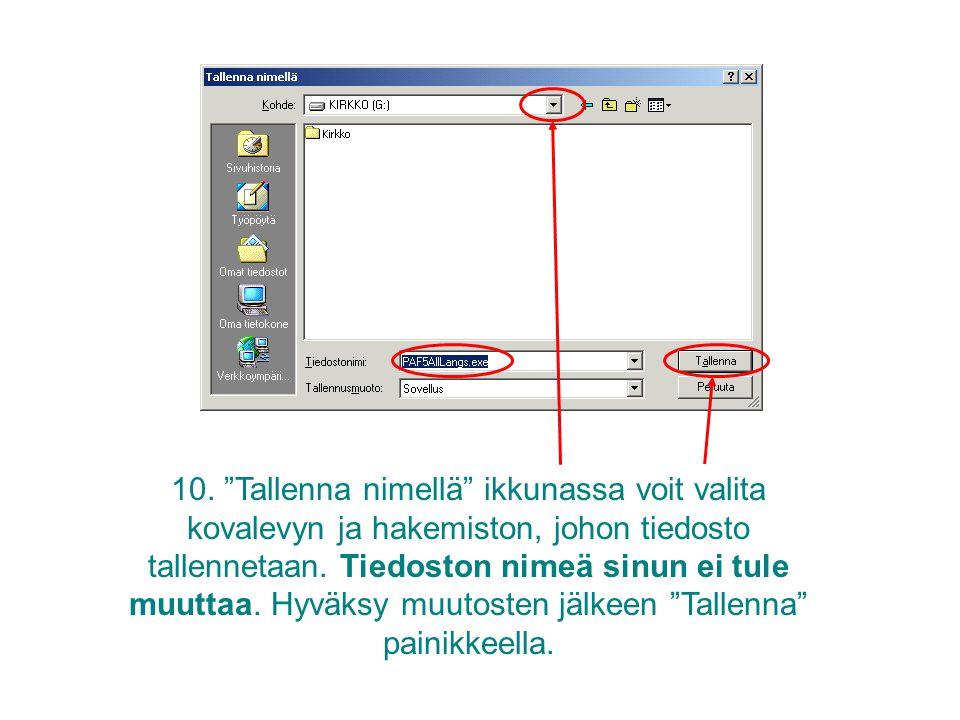 10. Tallenna nimellä ikkunassa voit valita kovalevyn ja hakemiston, johon tiedosto tallennetaan.