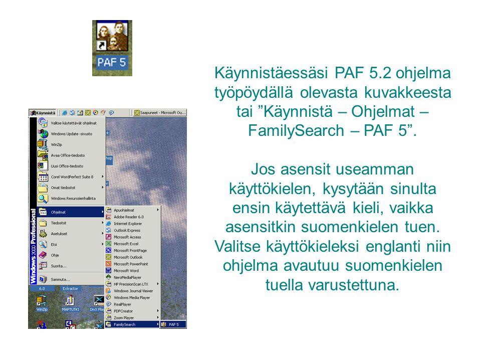 Käynnistäessäsi PAF 5.2 ohjelma työpöydällä olevasta kuvakkeesta tai Käynnistä – Ohjelmat – FamilySearch – PAF 5 .