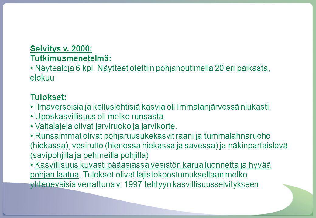 Selvitys v. 2000: Tutkimusmenetelmä: Näytealoja 6 kpl. Näytteet otettiin pohjanoutimella 20 eri paikasta, elokuu.