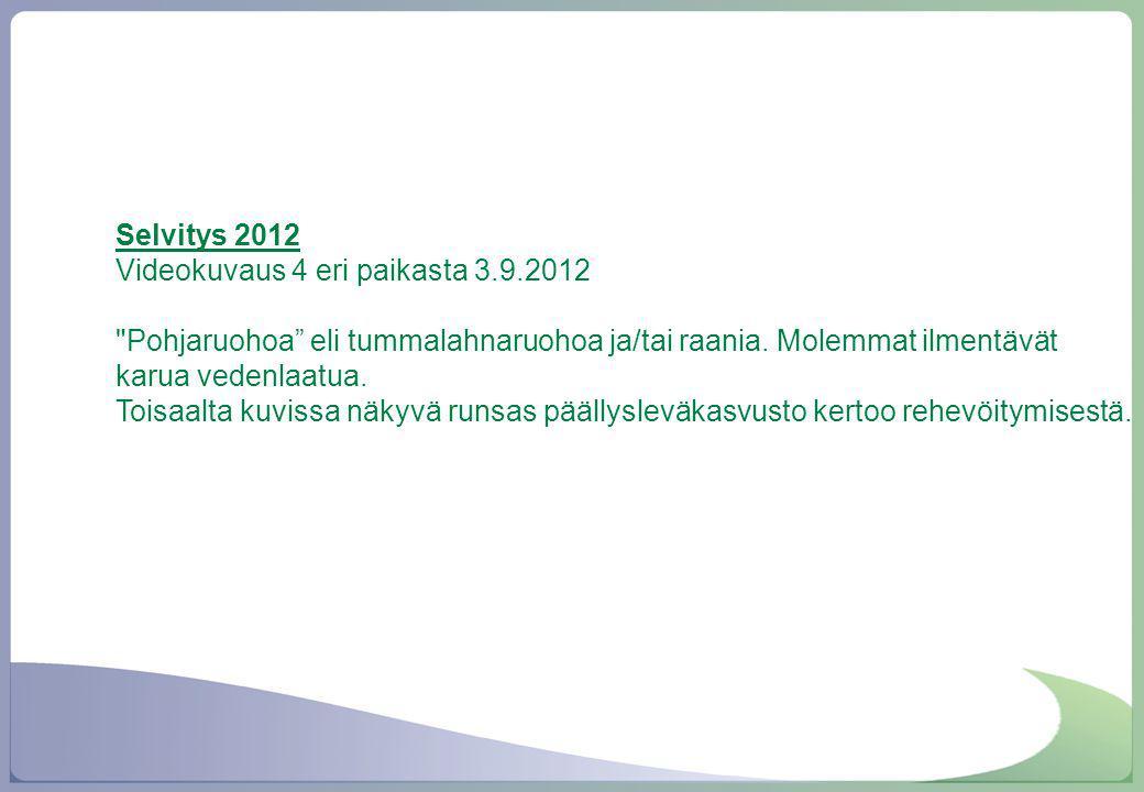 Selvitys 2012 Videokuvaus 4 eri paikasta 3.9.2012. Pohjaruohoa eli tummalahnaruohoa ja/tai raania. Molemmat ilmentävät karua vedenlaatua.