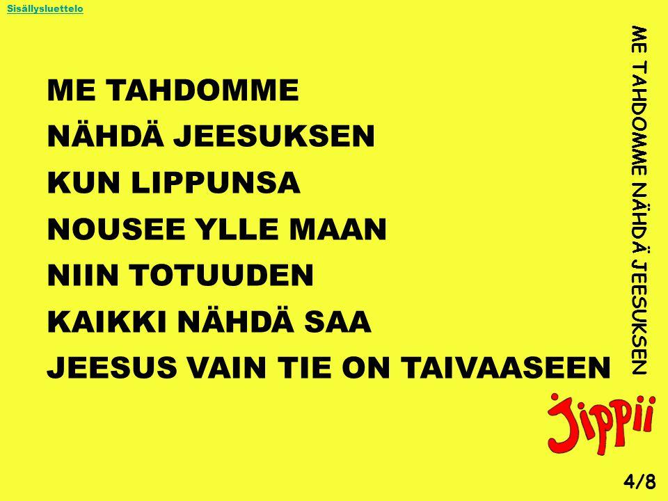 JEESUS VAIN TIE ON TAIVAASEEN