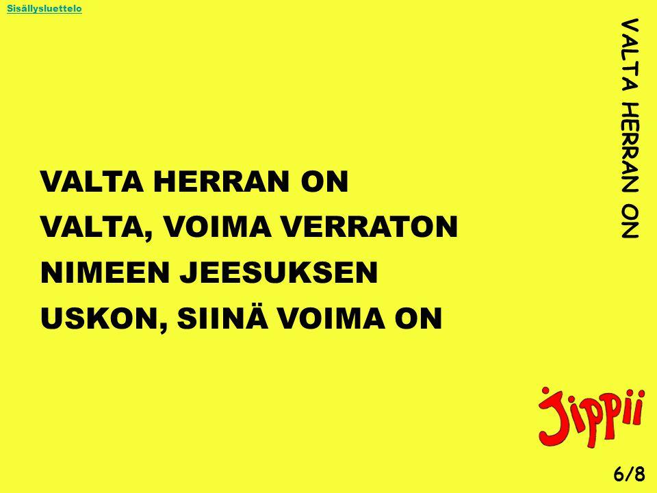 VALTA HERRAN ON VALTA, VOIMA VERRATON NIMEEN JEESUKSEN