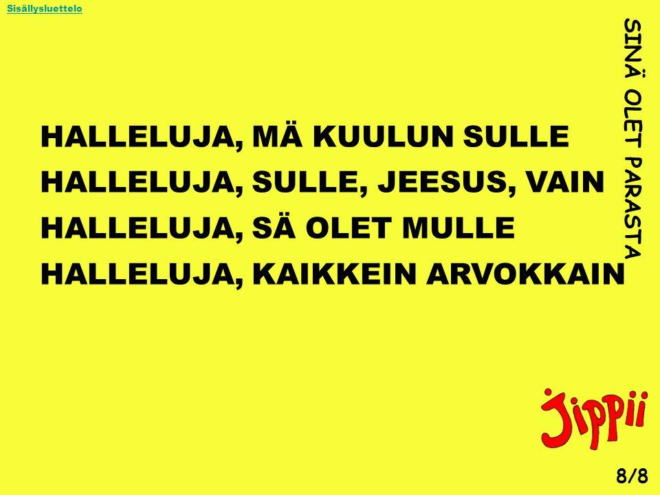 HALLELUJA, MÄ KUULUN SULLE HALLELUJA, SULLE, JEESUS, VAIN