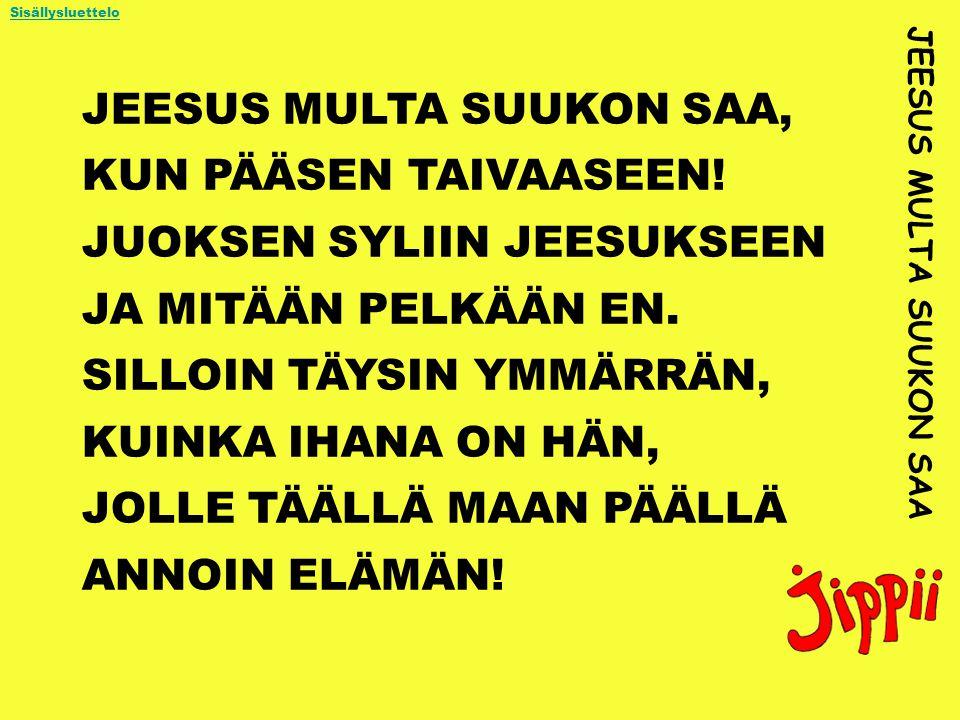 JEESUS MULTA SUUKON SAA, KUN PÄÄSEN TAIVAASEEN!