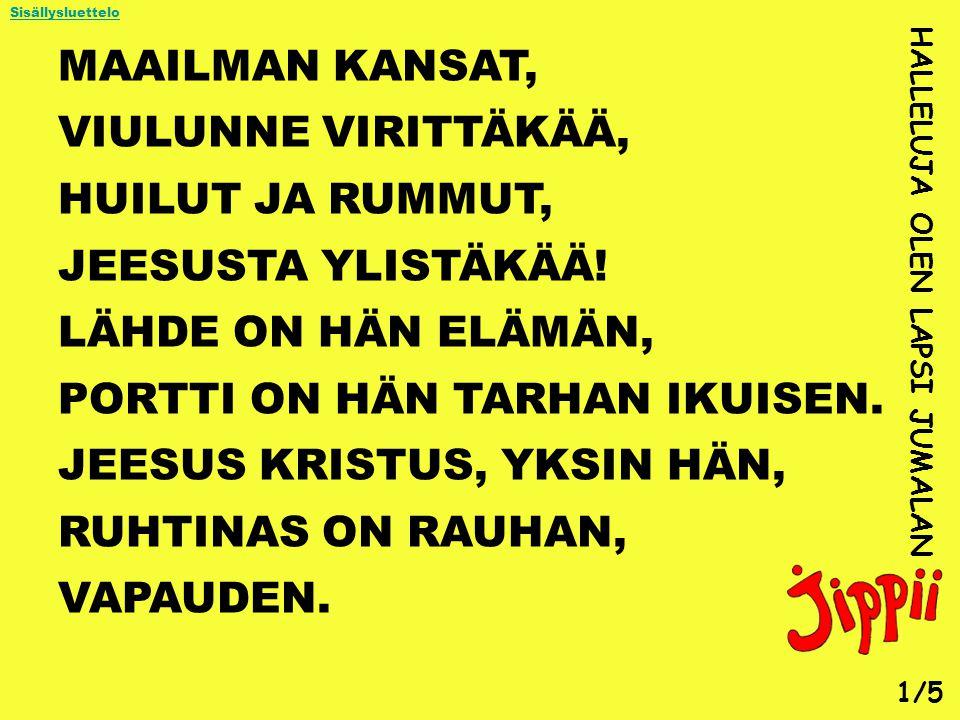 PORTTI ON HÄN TARHAN IKUISEN. JEESUS KRISTUS, YKSIN HÄN,