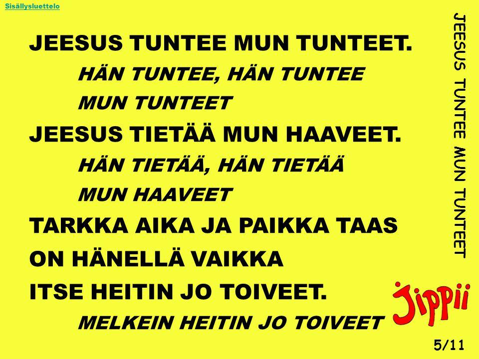 JEESUS TUNTEE MUN TUNTEET. HÄN TUNTEE, HÄN TUNTEE