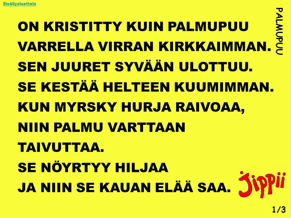 ON KRISTITTY KUIN PALMUPUU VARRELLA VIRRAN KIRKKAIMMAN.