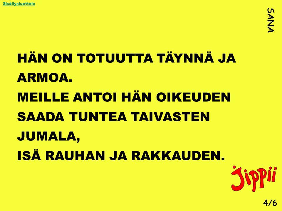 HÄN ON TOTUUTTA TÄYNNÄ JA ARMOA.