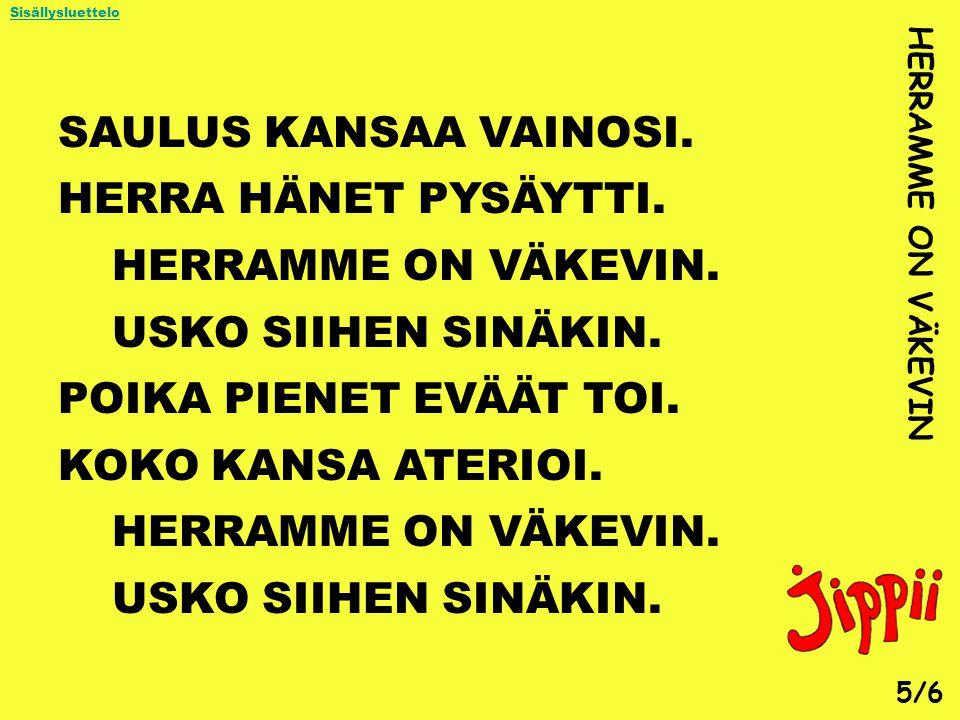 SAULUS KANSAA VAINOSI. HERRA HÄNET PYSÄYTTI. HERRAMME ON VÄKEVIN.