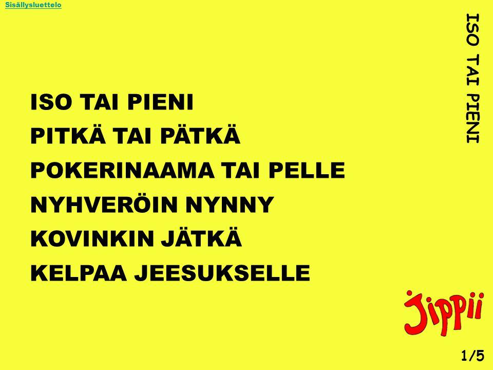 ISO TAI PIENI PITKÄ TAI PÄTKÄ POKERINAAMA TAI PELLE NYHVERÖIN NYNNY