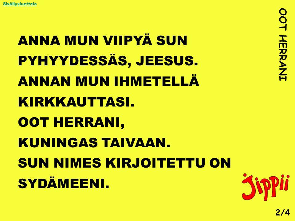 ANNA MUN VIIPYÄ SUN PYHYYDESSÄS, JEESUS.