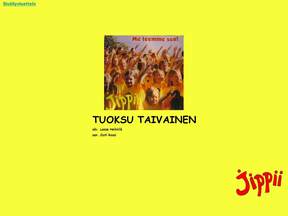 Sisällysluettelo TUOKSU TAIVAINEN säv. Lasse Heikkilä san. Outi Rossi