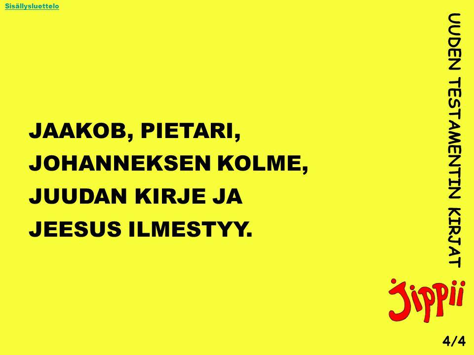 JAAKOB, PIETARI, JOHANNEKSEN KOLME, JUUDAN KIRJE JA JEESUS ILMESTYY.