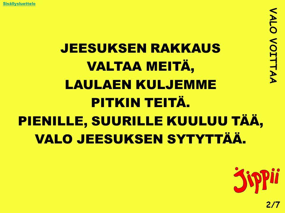 PIENILLE, SUURILLE KUULUU TÄÄ, VALO JEESUKSEN SYTYTTÄÄ.
