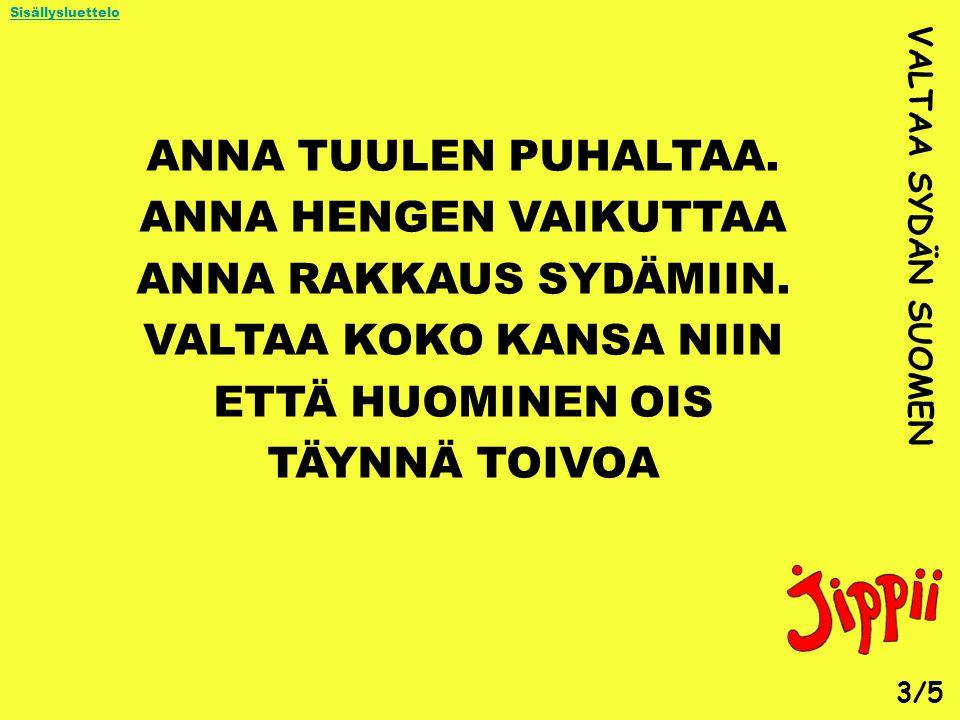 ANNA TUULEN PUHALTAA. ANNA HENGEN VAIKUTTAA ANNA RAKKAUS SYDÄMIIN.