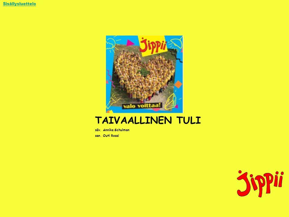 TAIVAALLINEN TULI Sisällysluettelo säv. Annika Schulman