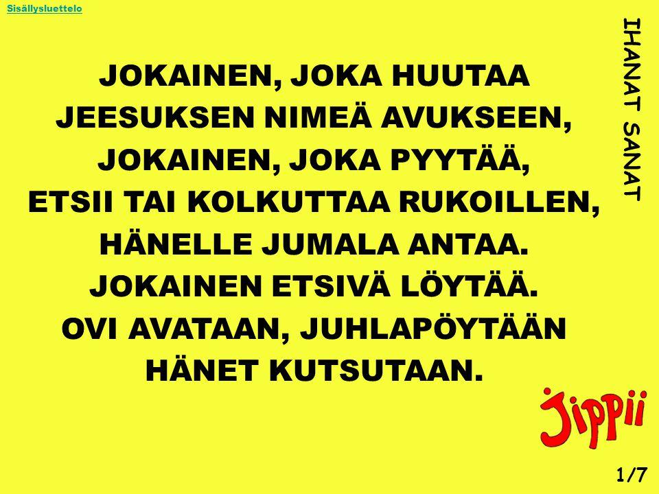 JEESUKSEN NIMEÄ AVUKSEEN, JOKAINEN, JOKA PYYTÄÄ,