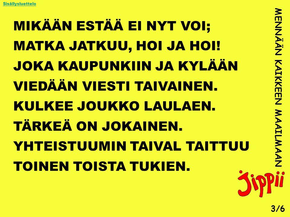 MIKÄÄN ESTÄÄ EI NYT VOI; MATKA JATKUU, HOI JA HOI!