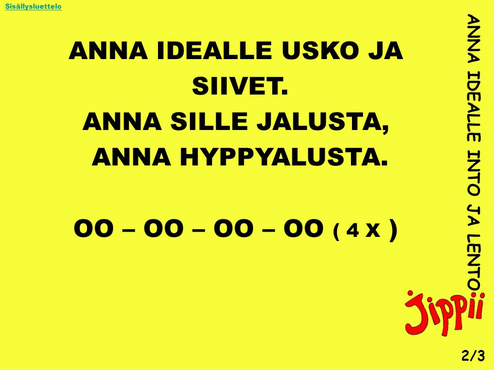 ANNA IDEALLE USKO JA SIIVET. ANNA SILLE JALUSTA, ANNA HYPPYALUSTA.