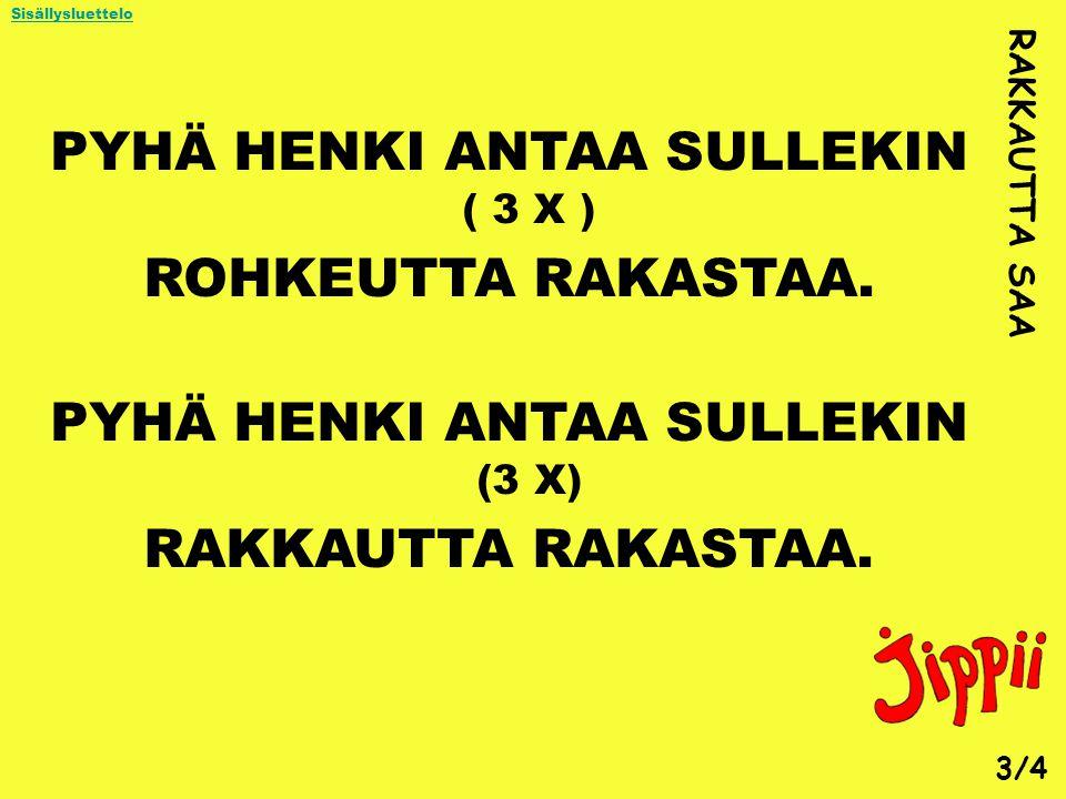 PYHÄ HENKI ANTAA SULLEKIN ( 3 X ) ROHKEUTTA RAKASTAA.